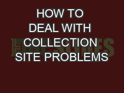 HOW TO DEAL WITH COLLECTION SITE PROBLEMS