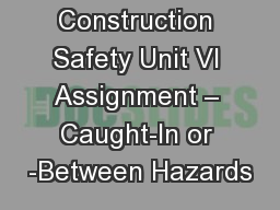 Construction Safety Unit VI Assignment – Caught-In or -Between Hazards