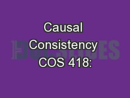 Causal Consistency COS 418: