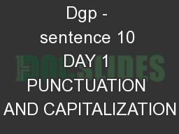 Dgp - sentence 10 DAY 1 PUNCTUATION AND CAPITALIZATION