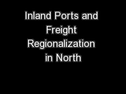 Inland Ports and Freight Regionalization in North