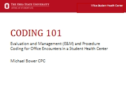 CODING 101 Evaluation and Management (E&M) and Procedure Coding for Office Encounters in a Stud