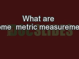 What are some  metric measurement