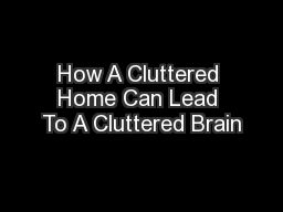How A Cluttered Home Can Lead To A Cluttered Brain
