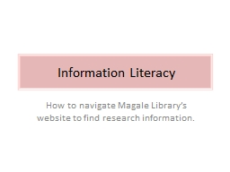 Information Literacy How to navigate Magale Library�s website to find research information.