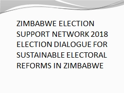 ZIMBABWE ELECTION SUPPORT NETWORK 2018 ELECTION DIALOGUE FOR SUSTAINABLE ELECTORAL REFORMS IN ZIMBA