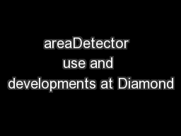 areaDetector  use and developments at Diamond