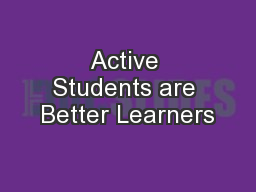 Active Students are Better Learners