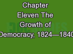 Chapter Eleven The Growth of Democracy, 1824—1840