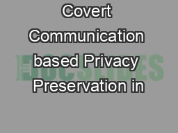Covert Communication based Privacy Preservation in
