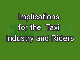 Implications for the  Taxi Industry and Riders