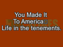 You Made It To America	 Life in the tenements.