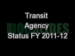 Transit Agency Status FY 2011-12 PowerPoint Presentation, PPT - DocSlides