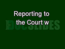 Reporting to the Court w