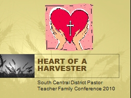 HEART OF A HARVESTER South Central District Pastor Teacher Family Conference 2010
