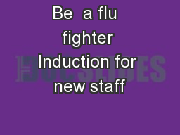 Be  a flu  fighter Induction for new staff