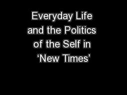 Everyday Life and the Politics of the Self in 'New Times'