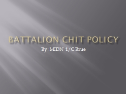 Battalion Chit Policy By: MIDN 1/C Brue