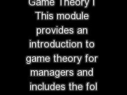 Game Theory I This module provides an introduction to game theory for managers and includes the fol