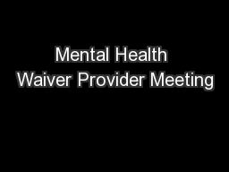 Mental Health Waiver Provider Meeting PowerPoint PPT Presentation