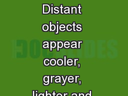 Atmospheric Perspective Distant objects appear cooler, grayer, lighter and less distinct