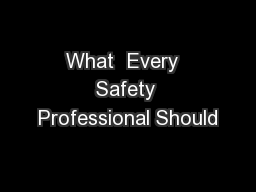 What  Every  Safety Professional Should