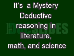 It's  a Mystery Deductive reasoning in literature, math, and science PowerPoint PPT Presentation