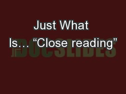 Just What Is� �Close reading�
