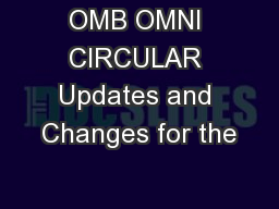 OMB OMNI CIRCULAR Updates and Changes for the
