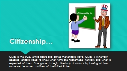Citizenship… Civics  is the study of the