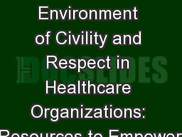 Developing an Environment of Civility and Respect in Healthcare Organizations: Resources to Empower
