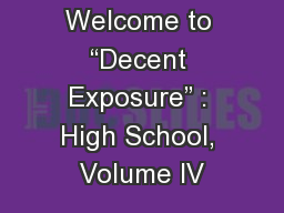 "Welcome to ""Decent Exposure"" : High School, Volume IV"