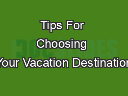 Tips For Choosing Your Vacation Destination