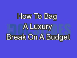 How To Bag A Luxury Break On A Budget