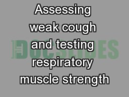 Session 3: Assessing weak cough and testing respiratory muscle strength