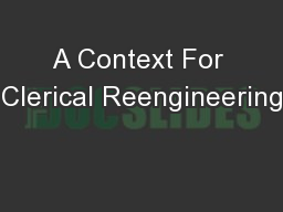 A Context For Clerical Reengineering