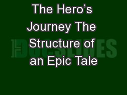 The Hero's Journey The Structure of an Epic Tale