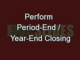 Perform Period-End / Year-End Closing