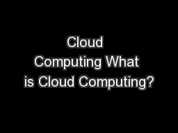 Cloud  Computing What is Cloud Computing?