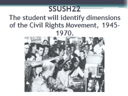SSUSH22 The student will identify dimensions of the Civil Rights Movement, 1945-1970.