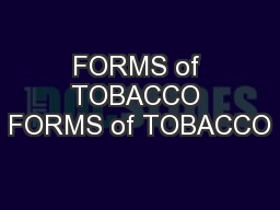FORMS of TOBACCO FORMS of TOBACCO