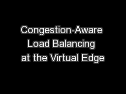 Congestion-Aware Load Balancing at the Virtual Edge PowerPoint Presentation, PPT - DocSlides