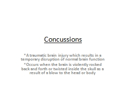 Concussions *A  traumatic brain injury which results in a temporary disruption of normal brain func PowerPoint PPT Presentation