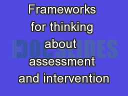 Assessment Frameworks for thinking about  assessment and intervention