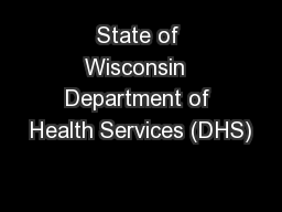 State of Wisconsin  Department of Health Services (DHS)
