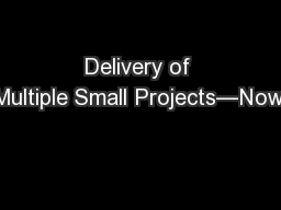 Delivery of Multiple Small Projects—Now!