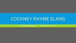 Cockney Rhyme Slang AP Human Geography             Cultural Processes Unit