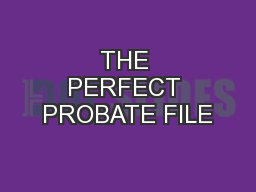 THE PERFECT PROBATE FILE