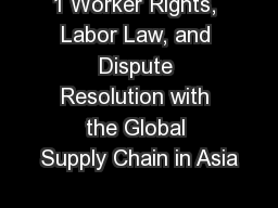 1 Worker Rights, Labor Law, and Dispute Resolution with the Global Supply Chain in Asia