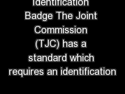 Identification Badge The Joint Commission (TJC) has a standard which requires an identification